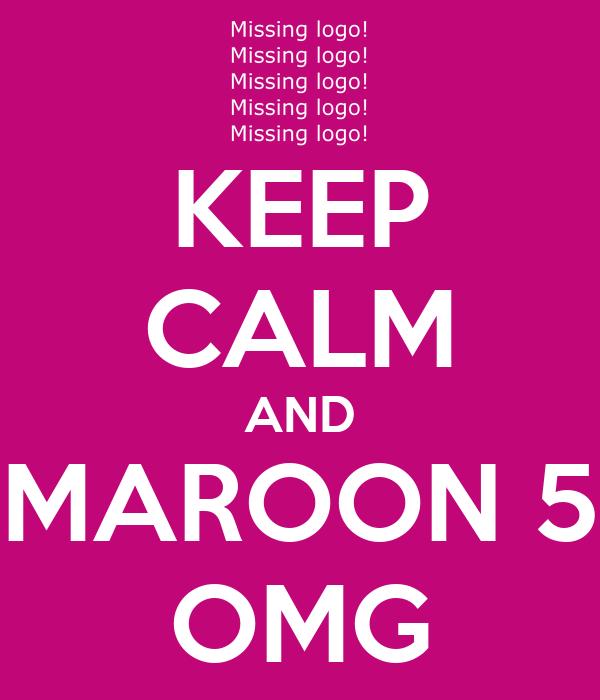 KEEP CALM AND MAROON 5 OMG