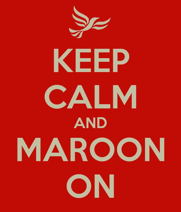 KEEP CALM AND MAROON ON