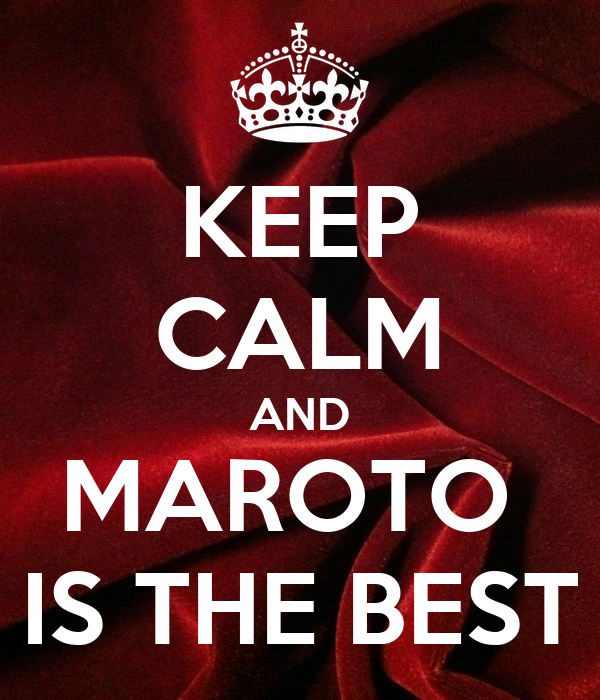 KEEP CALM AND MAROTO  IS THE BEST