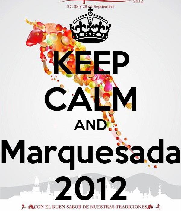 KEEP CALM AND Marquesada 2012