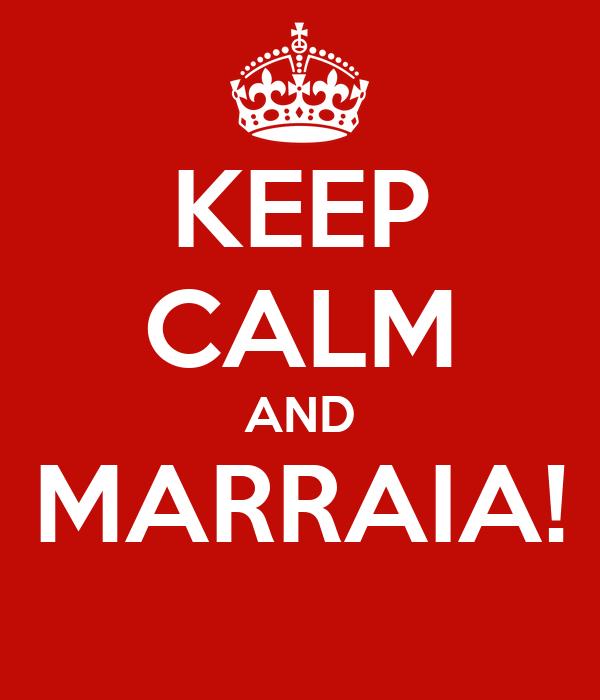 KEEP CALM AND MARRAIA!