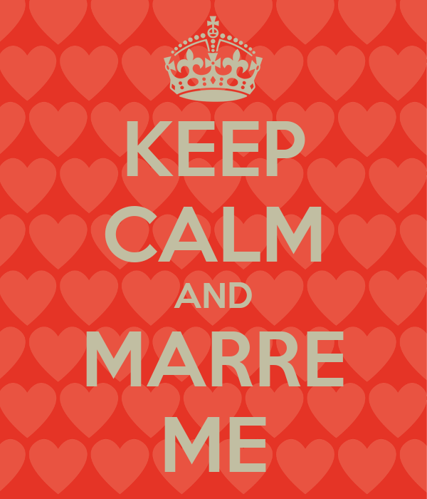 KEEP CALM AND MARRE ME