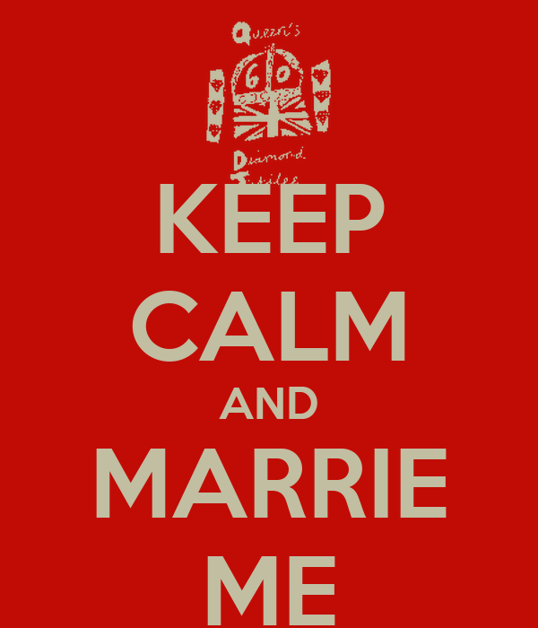 KEEP CALM AND MARRIE ME