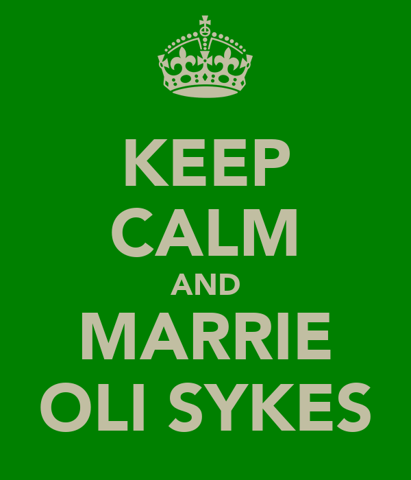KEEP CALM AND MARRIE OLI SYKES