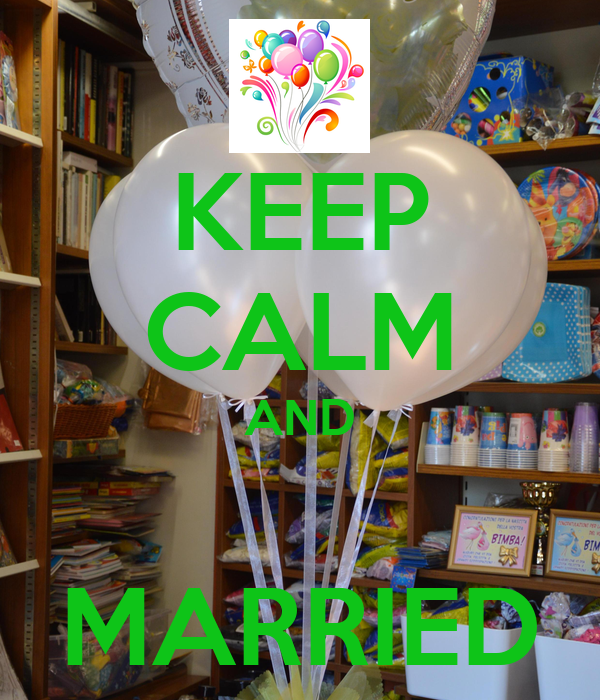 KEEP CALM AND  MARRIED