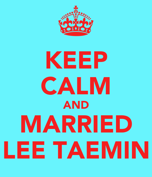 KEEP CALM AND MARRIED LEE TAEMIN