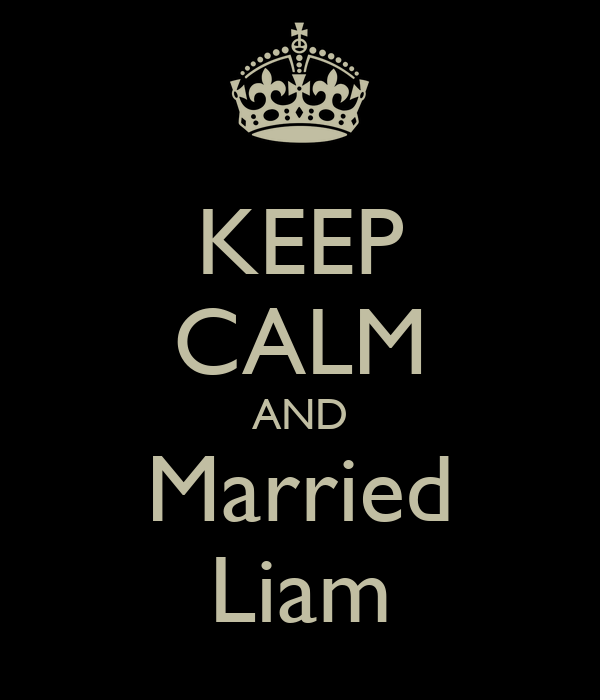 KEEP CALM AND Married Liam