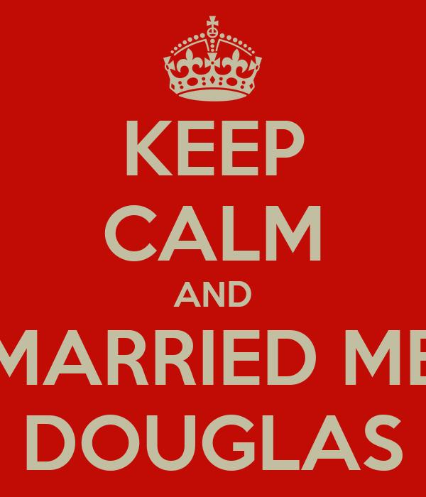 KEEP CALM AND MARRIED ME DOUGLAS