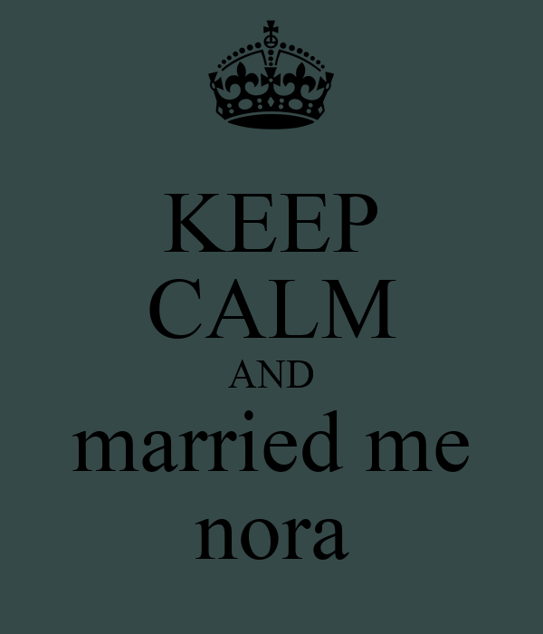KEEP CALM AND married me nora