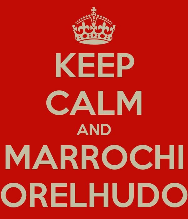 KEEP CALM AND MARROCHI ORELHUDO