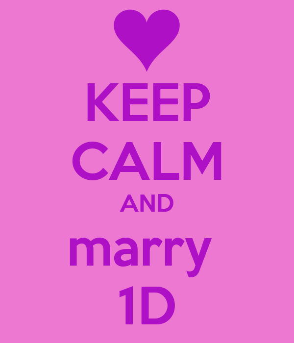 KEEP CALM AND marry  1D