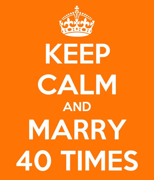 KEEP CALM AND MARRY 40 TIMES