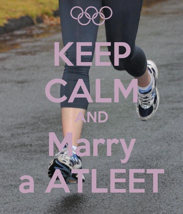 KEEP CALM AND Marry a ATLEET