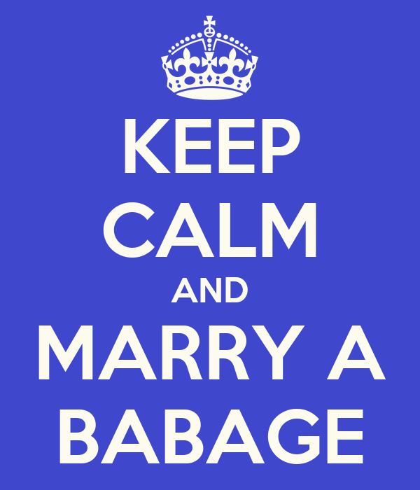 KEEP CALM AND MARRY A BABAGE