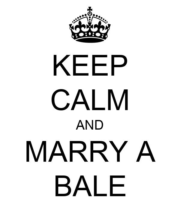 KEEP CALM AND MARRY A BALE