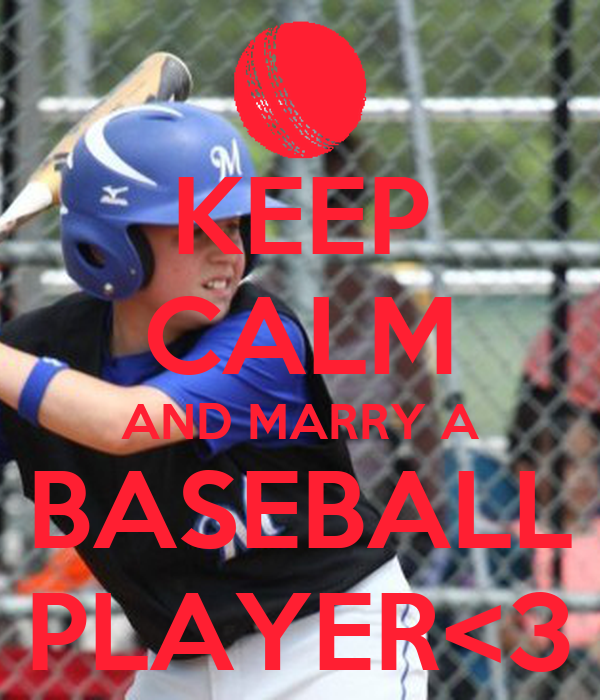 KEEP CALM AND MARRY A BASEBALL PLAYER<3