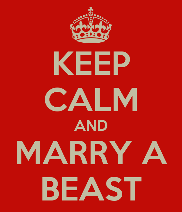 KEEP CALM AND MARRY A BEAST