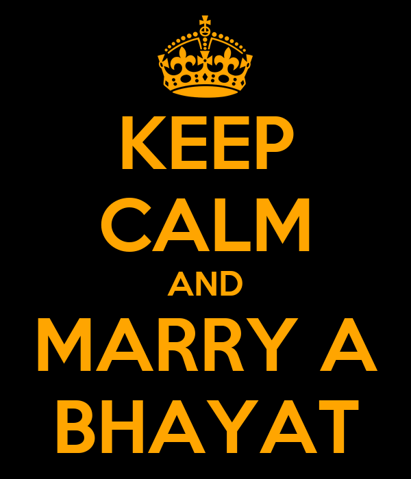 KEEP CALM AND MARRY A BHAYAT
