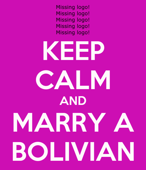 KEEP CALM AND MARRY A BOLIVIAN