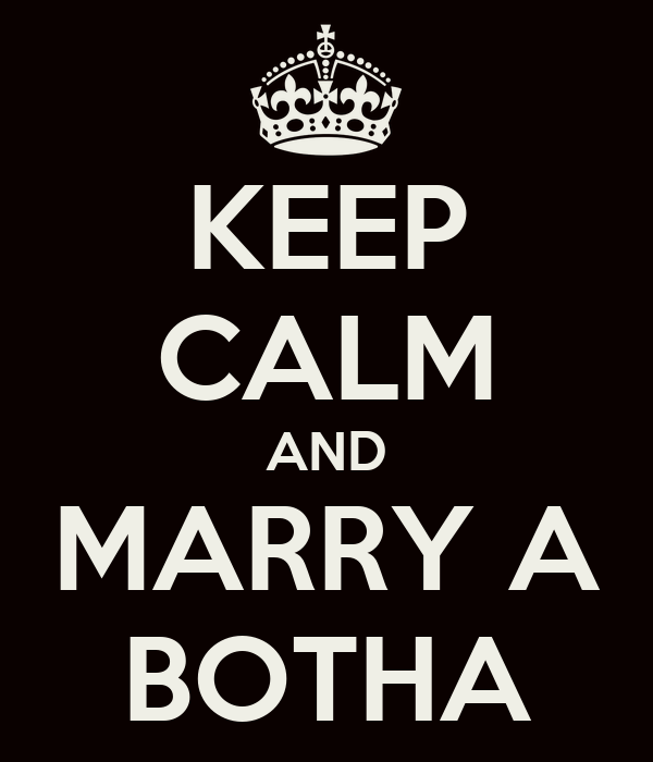 KEEP CALM AND MARRY A BOTHA