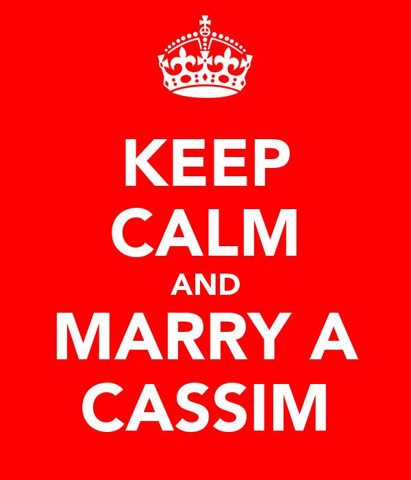 KEEP CALM AND MARRY A CASSIM