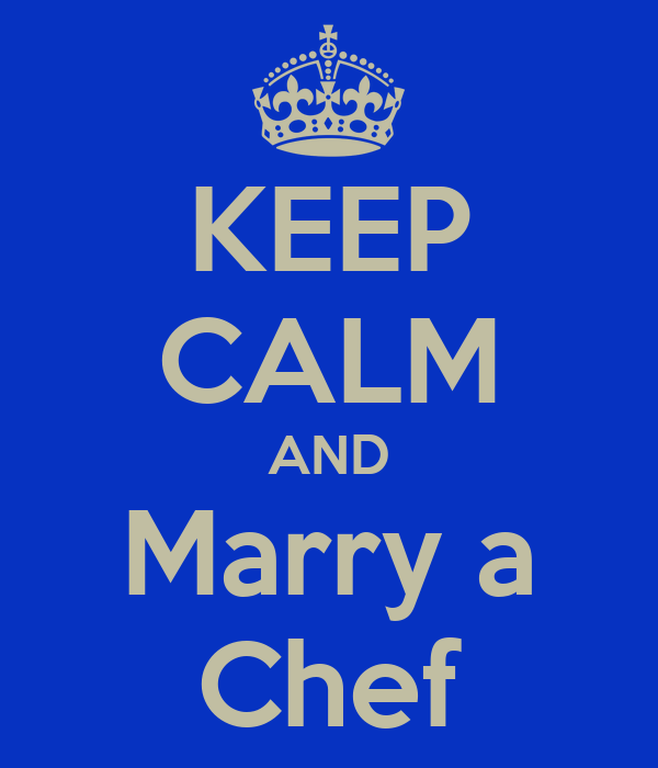 KEEP CALM AND Marry a Chef