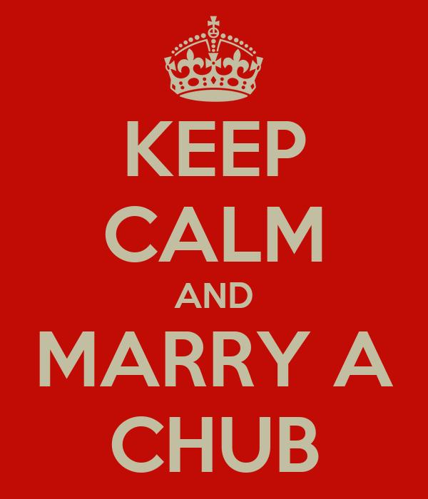 KEEP CALM AND MARRY A CHUB