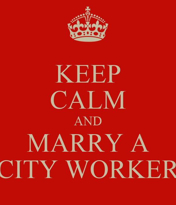 KEEP CALM AND MARRY A CITY WORKER