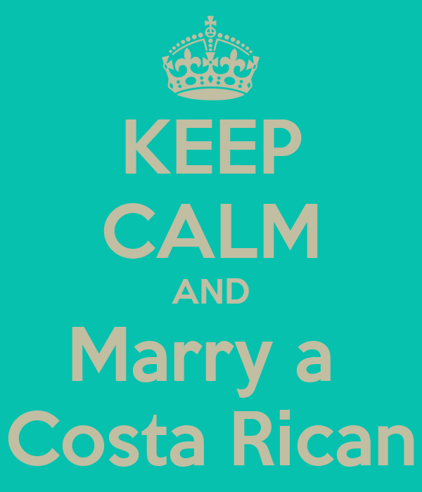 KEEP CALM AND Marry a  Costa Rican