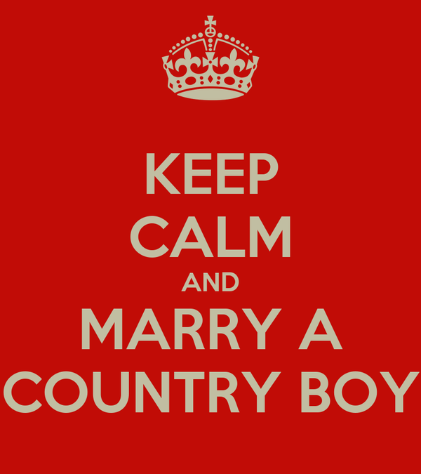 KEEP CALM AND MARRY A COUNTRY BOY