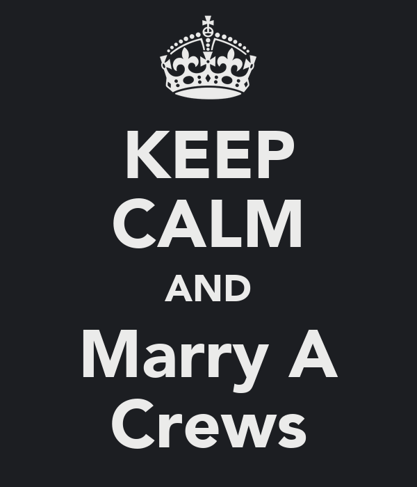 KEEP CALM AND Marry A Crews