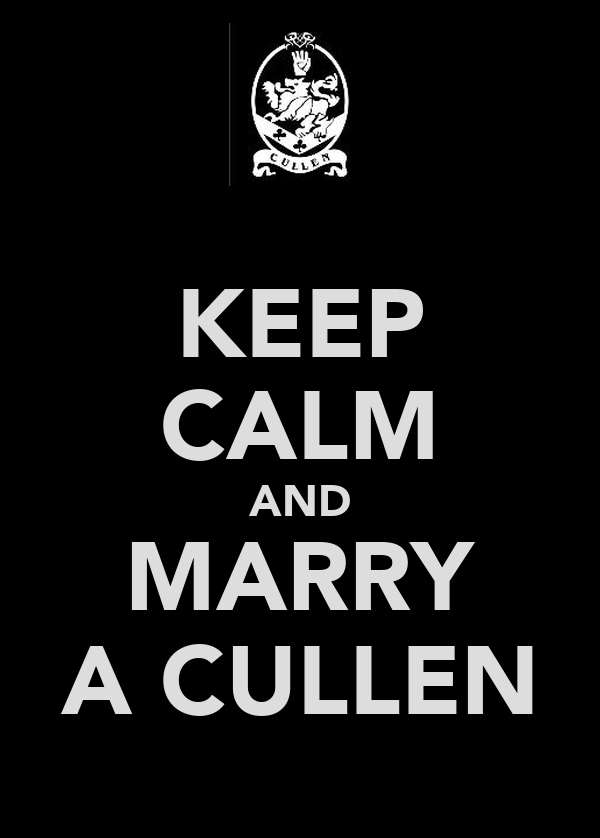 KEEP CALM AND MARRY A CULLEN