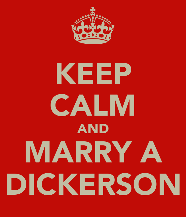 KEEP CALM AND MARRY A DICKERSON