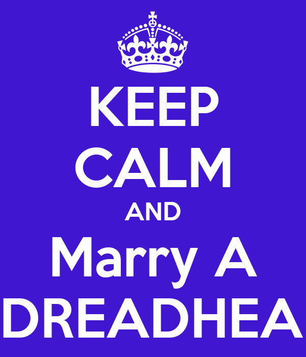 KEEP CALM AND Marry A #DREADHEAD