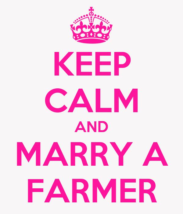 KEEP CALM AND MARRY A FARMER