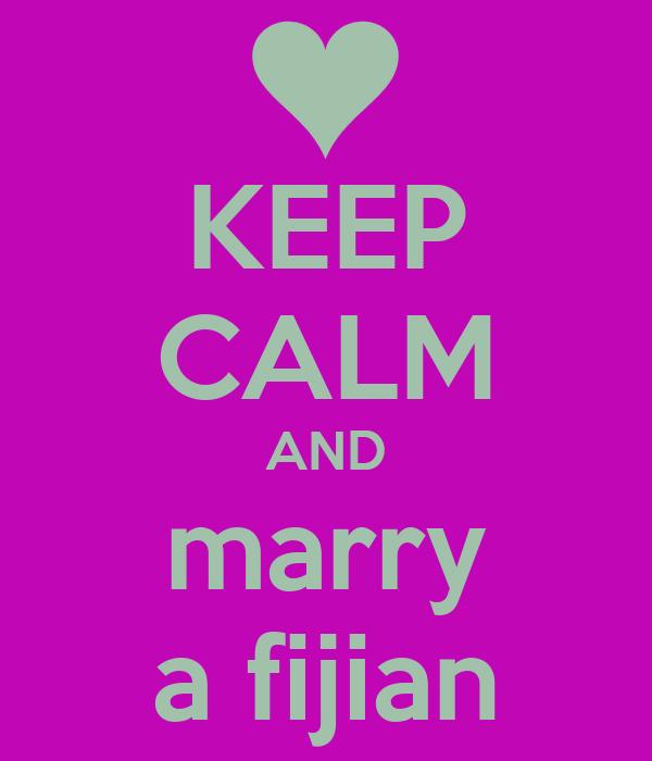 KEEP CALM AND marry a fijian