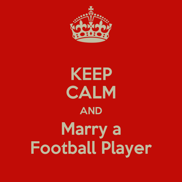 KEEP CALM AND Marry a Football Player