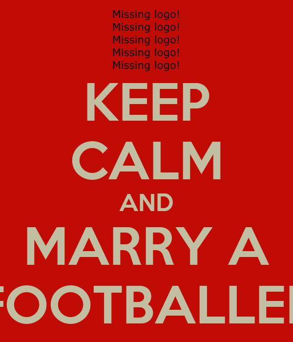 KEEP CALM AND MARRY A FOOTBALLER