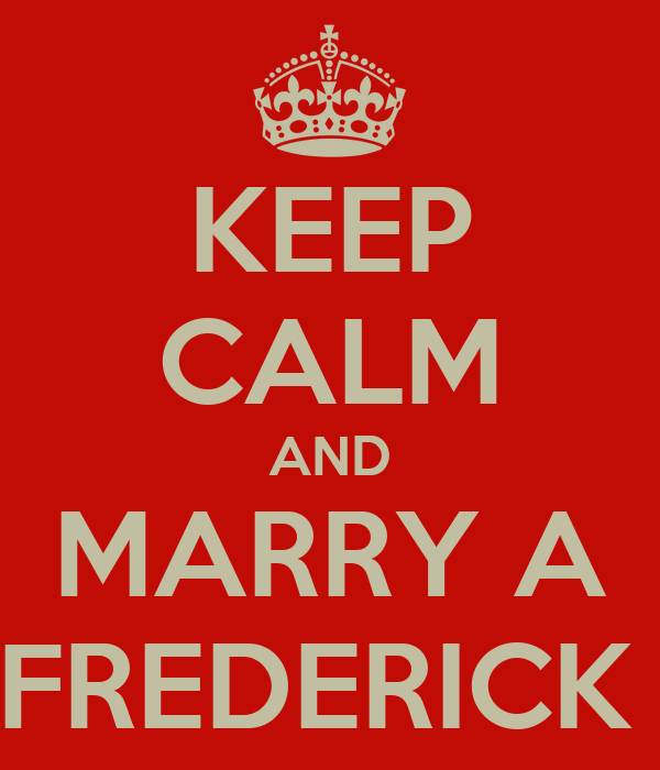 KEEP CALM AND MARRY A FREDERICK