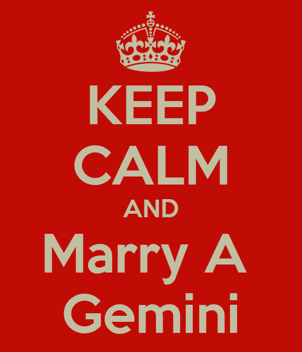 KEEP CALM AND Marry A  Gemini