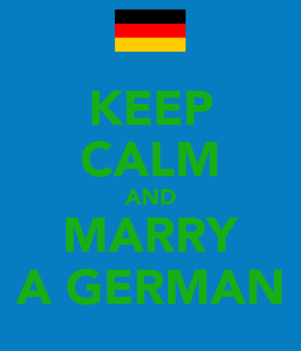 KEEP CALM AND MARRY A GERMAN