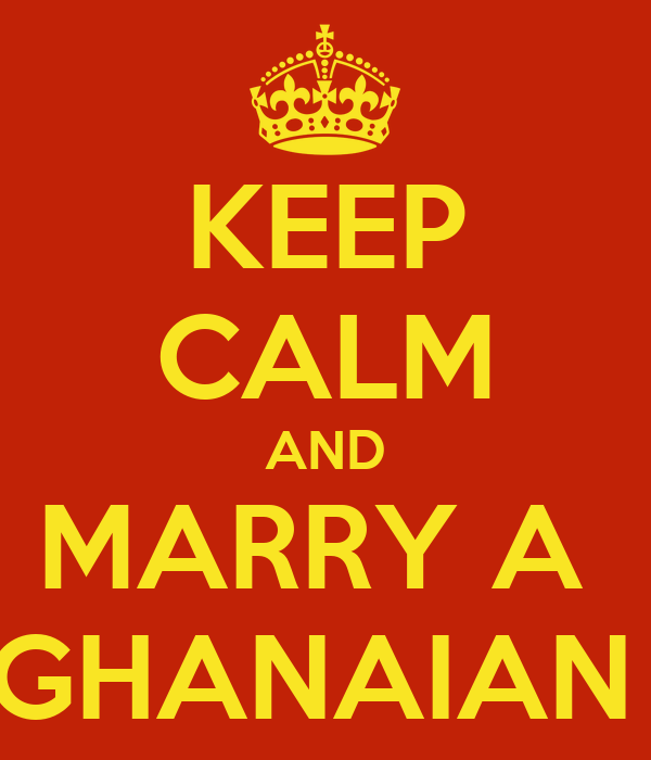 KEEP CALM AND MARRY A  GHANAIAN