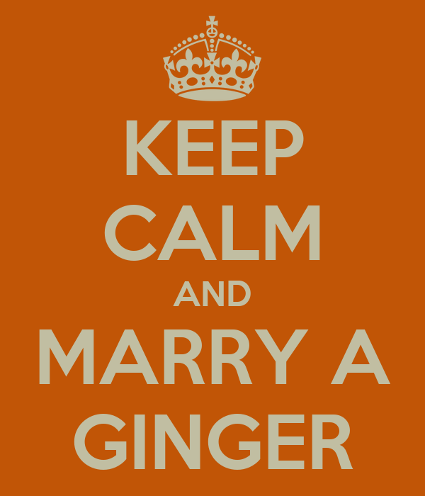 KEEP CALM AND MARRY A GINGER