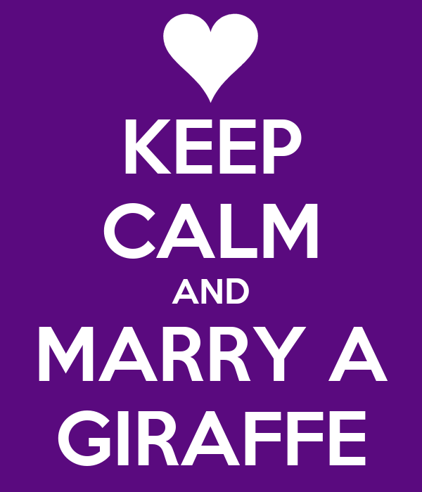 KEEP CALM AND MARRY A GIRAFFE