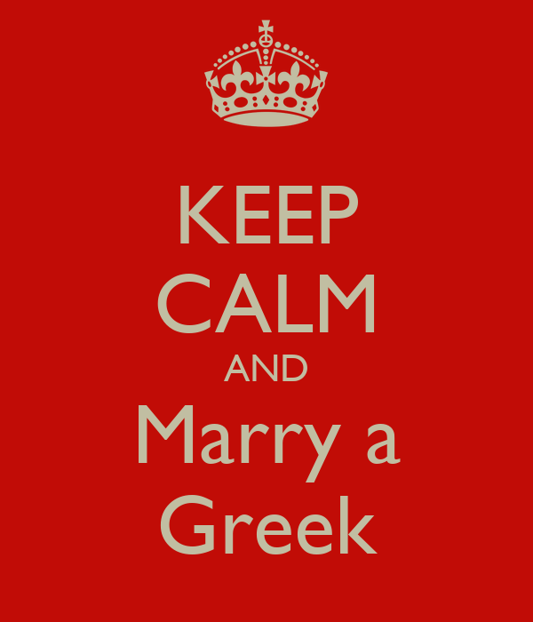 KEEP CALM AND Marry a Greek