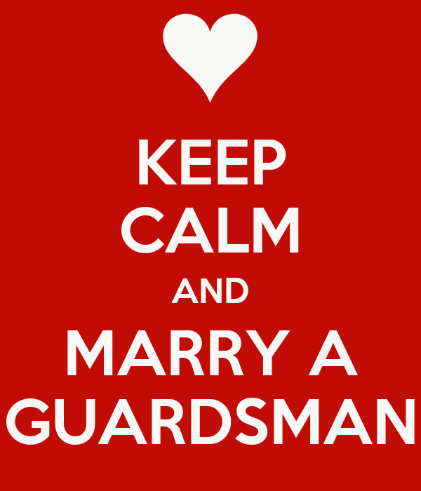 KEEP CALM AND MARRY A GUARDSMAN