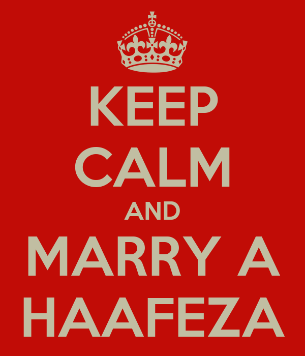 KEEP CALM AND MARRY A HAAFEZA