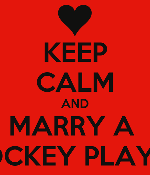 KEEP CALM AND MARRY A  HOCKEY PLAYER