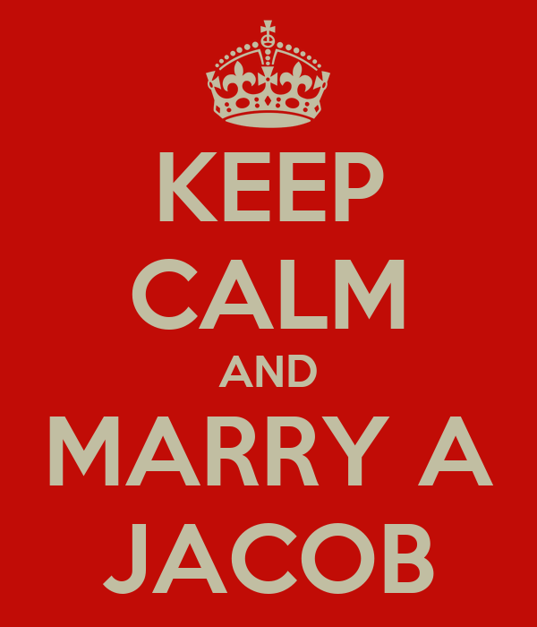 KEEP CALM AND MARRY A JACOB