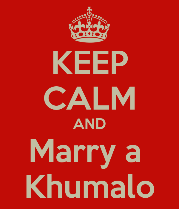 KEEP CALM AND Marry a  Khumalo
